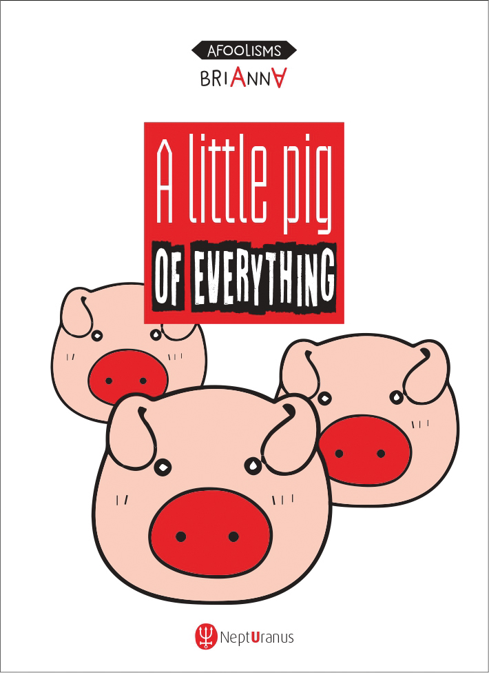 A little pig of everything, by Brianna
