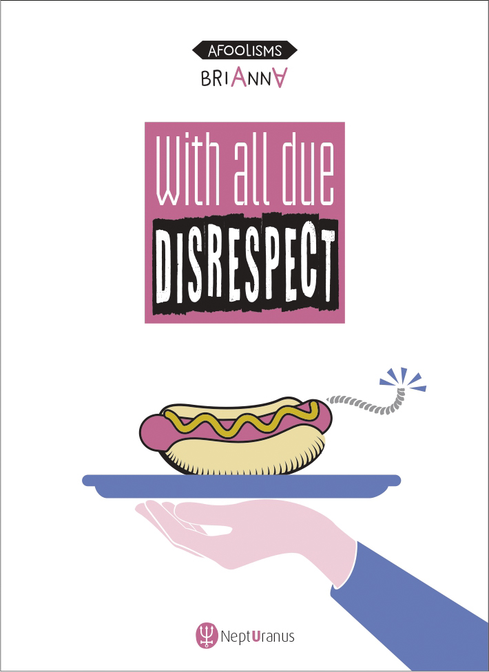 With all due disrespect, by Brianna